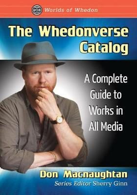 The Whedonverse Catalog: A Complete Guide to Works in All Media (Paperback)