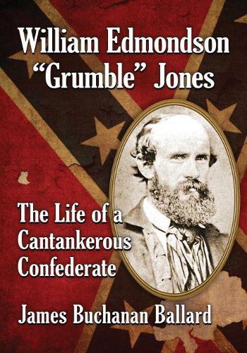 "William Edmondson ""Grumble"" Jones: The Life of a Cantankerous Confederate (Paperback)"