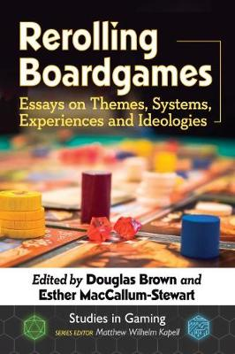 Rerolling Boardgames: Essays on Themes, Systems, Experiences and Ideologies - Studies in Gaming (Paperback)