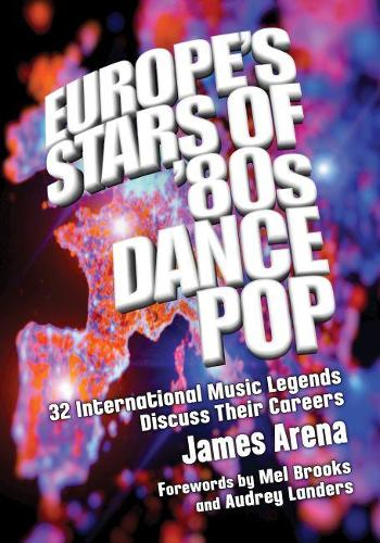 Europe's Stars of '80s Dance Pop: 32 International Music Legends Discuss Their Careers (Paperback)