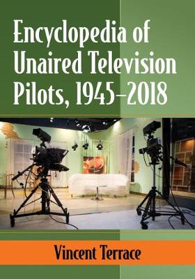 Encyclopedia of Unaired Television Pilots, 1945-2018 (Paperback)