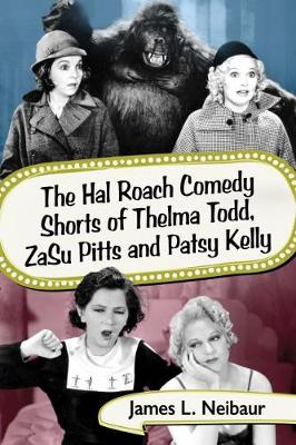 The Hal Roach Comedy Shorts of Thelma Todd, ZaSu Pitts and Patsy Kelly (Paperback)