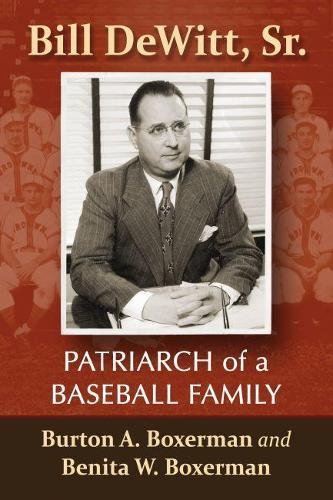 Bill DeWitt, Sr.: Patriarch of a Baseball Family (Paperback)