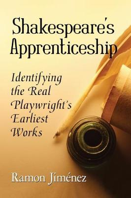 Shakespeare's Apprenticeship: Identifying the Real Playwright's Earliest Works (Paperback)