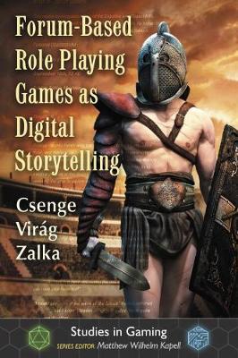 Forum-Based Role Playing Games as Digital Storytelling - Studies in Gaming (Paperback)