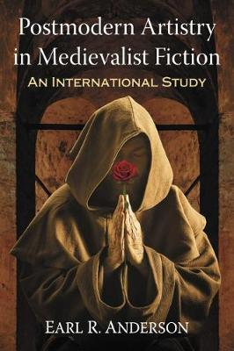 Postmodern Artistry in Medievalist Fiction: An International Study (Paperback)