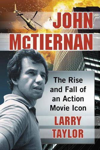 John McTiernan: The Rise and Fall of an Action Movie Icon (Paperback)