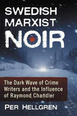 Swedish Marxist Noir: The Dark Wave of Crime Writers and the Influence of Raymond Chandler (Paperback)