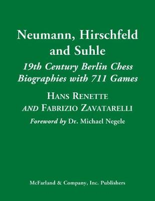 Neumann, Hirschfeld and Suhle: 19th Century Berlin Chess Biographies with 711 Games (Hardback)