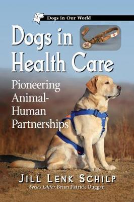 Dogs in Health Care: Pioneering Animal-Human Partnerships - Dogs in Our World (Paperback)