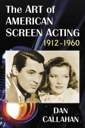 The Art of American Screen Acting, 1912-1960 (Paperback)