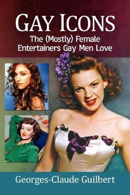 Gay Icons: The (Mostly) Female Entertainers Gay Men Love (Paperback)