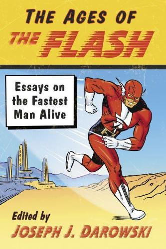 The Ages of The Flash: Essays on the Fastest Man Alive (Paperback)