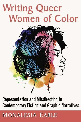 Writing Queer Women of Color: Representation and Misdirection in Contemporary Fiction and Graphic Narratives (Paperback)