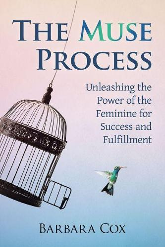 The Muse Process: Unleashing the Power of the Feminine for Success and Fulfillment (Paperback)
