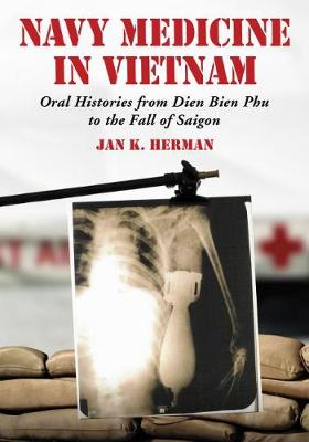 Navy Medicine in Vietnam: Oral Histories from Dien Bien Phu to the Fall of Saigon (Paperback)