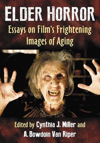Elder Horror: Essays on Film's Frightening Images of Aging (Paperback)