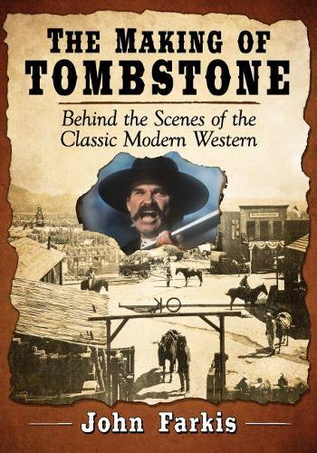 The Making of Tombstone: Behind the Scenes of the Classic Modern Western (Paperback)