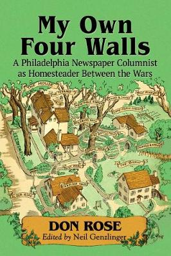 My Own Four Walls: A Philadelphia Newspaper Columnist as Homesteader Between the Wars (Paperback)