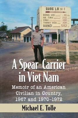 A Spear-Carrier in Viet Nam: Memoir of an American Civilian in Country, 1967 and 1970-1972 (Paperback)