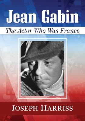 Jean Gabin: The Actor Who Was France (Paperback)