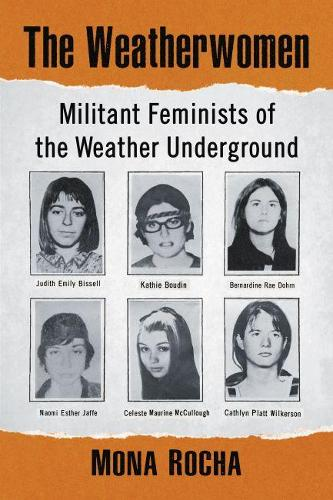 The Weatherwomen: Militant Feminists of the Weather Underground (Paperback)