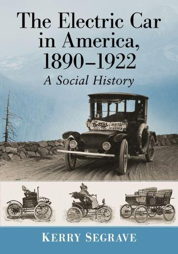 The Electric Car in America, 1890-1922: A Social History (Paperback)