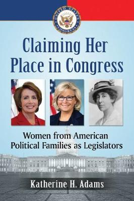 Claiming Her Place in Congress: Women from American Political Families as Legislators (Paperback)