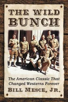 The Wild Bunch: The American Classic That Changed Westerns Forever (Paperback)