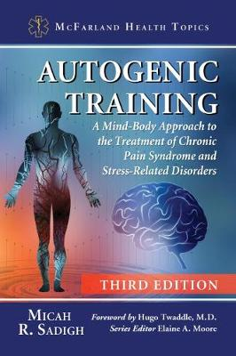 Autogenic Training: A Mind-Body Approach to the Treatment of Chronic Pain Syndrome and Stress-Related Disorders - McFarland Health Topics (Paperback)