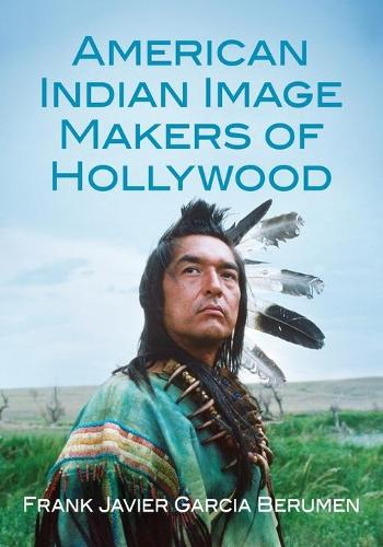 American Indian Image Makers of Hollywood (Paperback)
