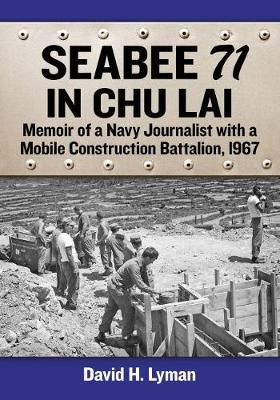 Seabee 71 in Chu Lai: Memoir of a Navy Journalist with a Mobile Construction Battalion, 1967 (Paperback)