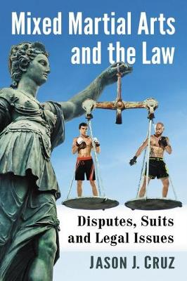 Mixed Martial Arts and the Law: Disputes, Suits and Legal Issues (Paperback)