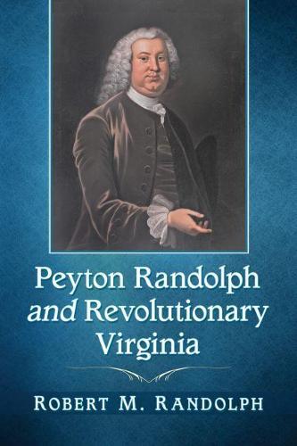 Peyton Randolph and Revolutionary Virginia (Paperback)