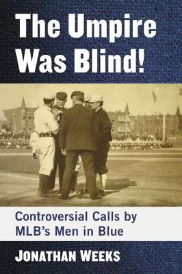 The Umpire Was Blind!: Controversial Calls by MLB's Men in Blue (Paperback)
