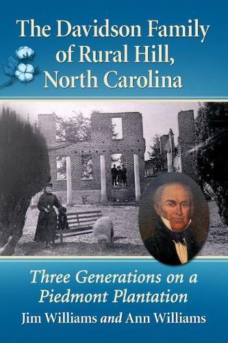 The Davidson Family of Rural Hill, North Carolina: Three Generations on a Piedmont Plantation (Paperback)