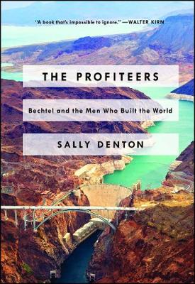 The Profiteers: Bechtel and the Men Who Built the World (Paperback)