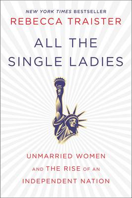 All the Single Ladies: Unmarried Women and the Rise of an Independent Nation (Hardback)