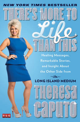 There's More to Life Than This: Healing Messages, Remarkable Stories, and Insight About the Other Side from the Long Island Medium (Paperback)