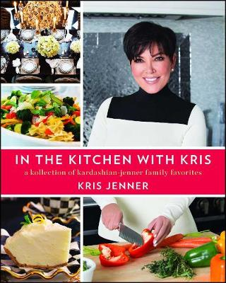 In the Kitchen with Kris: A Kollection of Kardashian-Jenner Family Favorites (Paperback)