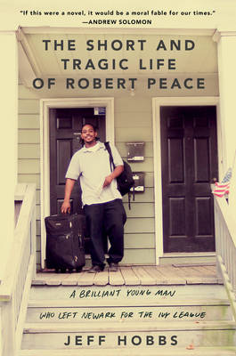 The Short and Tragic Life of Robert Peace: A Brilliant Young Man Who Left Newark for the Ivy League (Hardback)