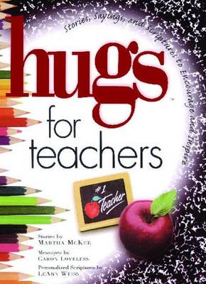Hugs for Teachers: Stories, Sayings, and Scriptures to Encourage and - Hugs Series (Paperback)