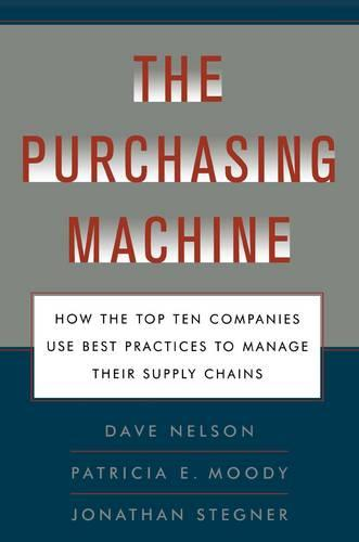The Purchasing Machine: How the Top Ten Companies Use Best Practices to Ma (Paperback)