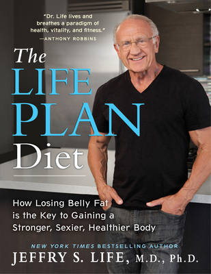 The Life Plan Diet: How Losing Belly Fat is the Key to Gaining a Stronger, Sexier, Healthier Body (Hardback)