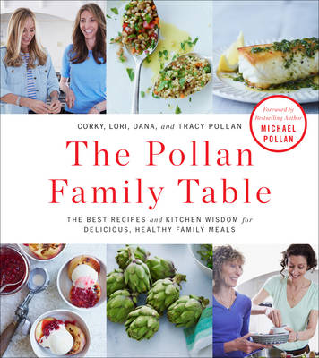 The Pollan Family Table: The Best Recipes and Kitchen Wisdom for Delicious, Healthy Family Meals (Hardback)