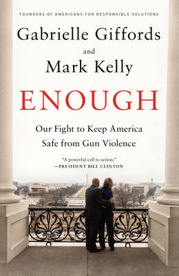 Enough: Our Fight to Keep America Safe from Gun Violence (Hardback)