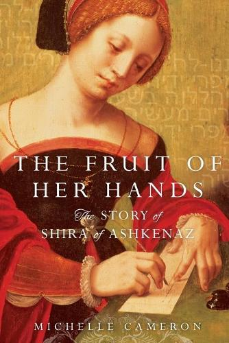 The Fruit of Her Hands: The Story of Shira of Ashkenaz (Paperback)