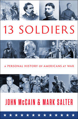 Thirteen Soldiers: A Personal History of Americans at War (Hardback)