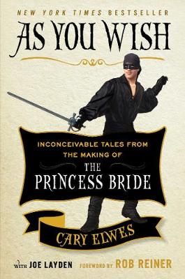 As You Wish: Inconceivable Tales from the Making of The Princess Bride (Hardback)
