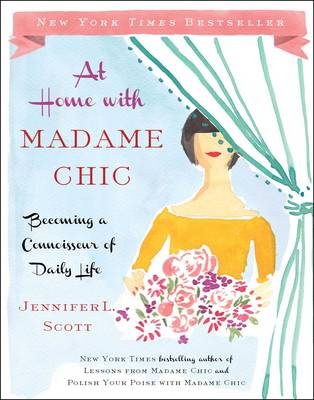 At Home with Madame Chic: Becoming a Connoisseur of Daily Life (Hardback)